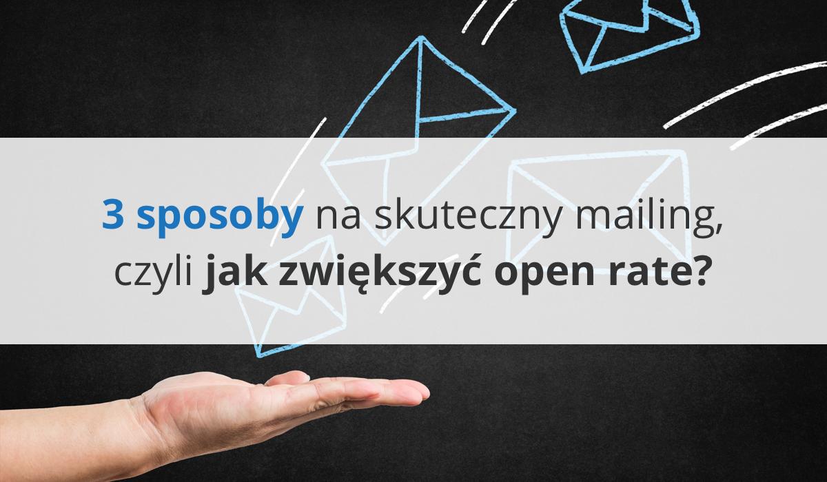 3 sposoby na skuteczny mailing, czyli jak zwiększyć open rate?
