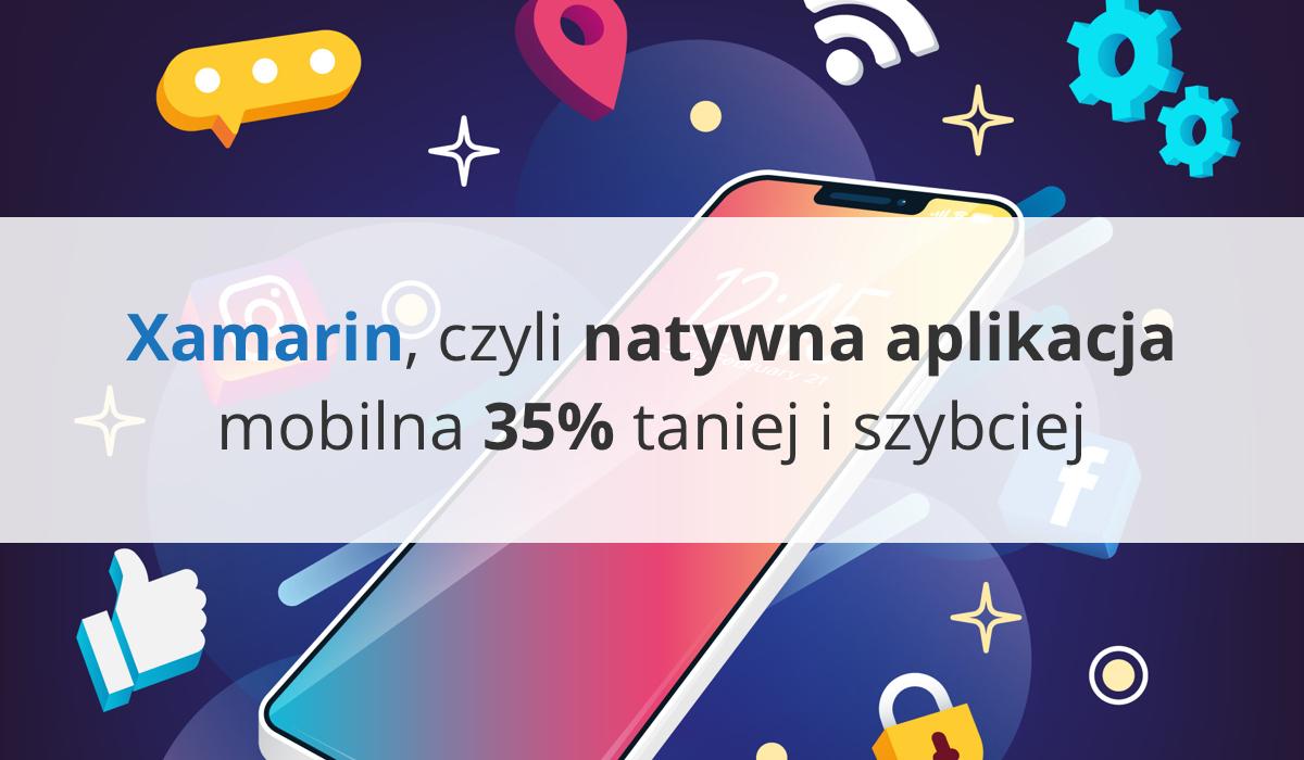 Xamarin, czyli natywna aplikacja mobilna 35% taniej i szybciej