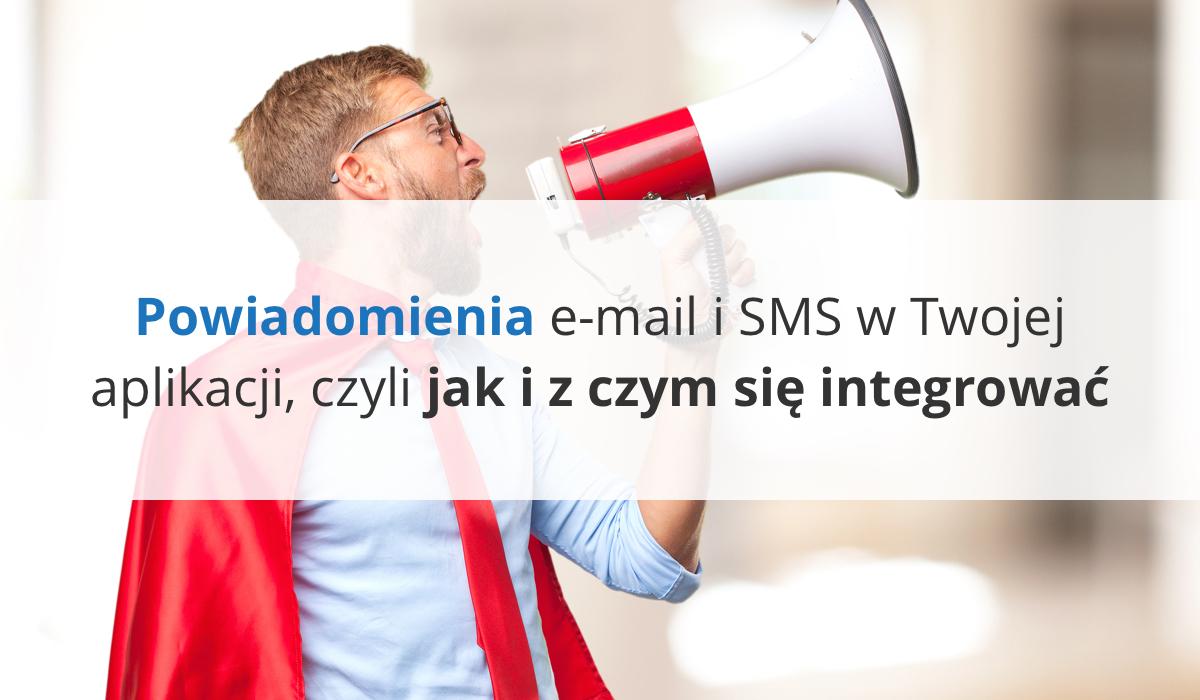Powiadomienia e-mail i SMS w Twojej aplikacji, czyli jak i z czym się integrować