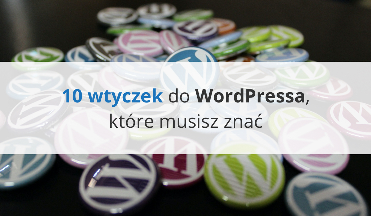 10 wtyczek do WordPressa, które musisz znać