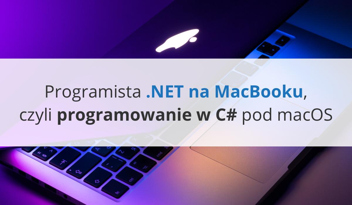 Programista .NET na MacBooku, czyli programowanie w C# pod macOS