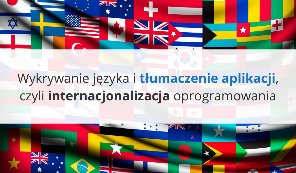 Wykrywanie języka i tłumaczenie aplikacji, czyli internacjonalizacja oprogramowania