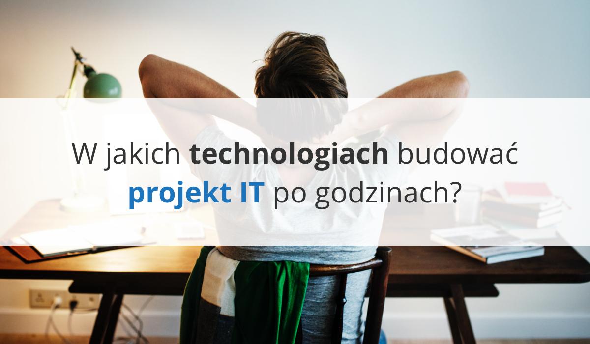 W jakich technologiach budować projekt IT po godzinach?