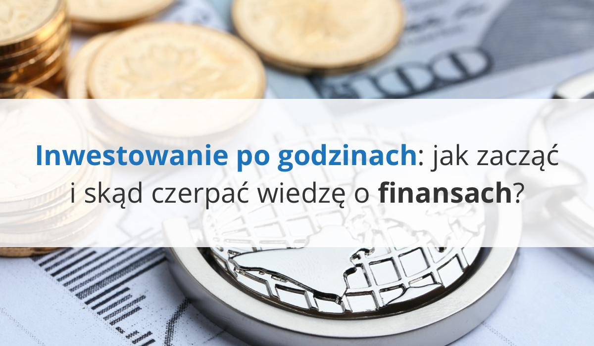 Inwestowanie po godzinach: jak zacząć i skąd czerpać wiedzę o finansach?