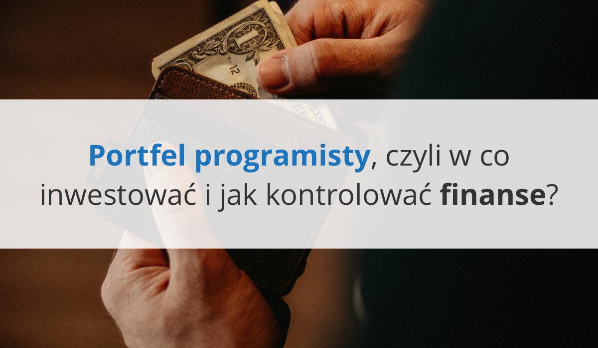 Inwestowanie po godzinach: portfel programisty, czyli w co inwestowaći jak kontrolować finanse?