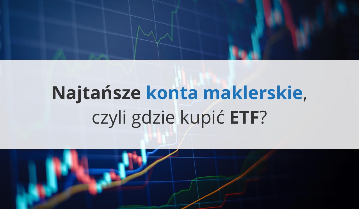 Inwestowanie po godzinach: najtańsze konta maklerskie, czyli gdzie kupić ETF?